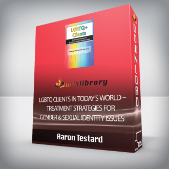 Aaron Testard – LGBTQ Clients in Today's World – Treatment Strategies for Gender & Sexual Identity Issues