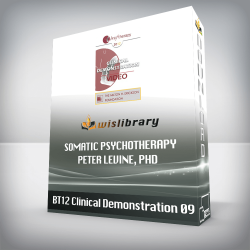 BT12 Clinical Demonstration 09 – Somatic Psychotherapy – Peter Levine, PhD