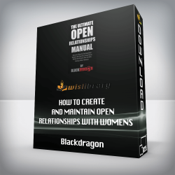 Blackdragon – How To Create And Maintain Open Relationships With Womens