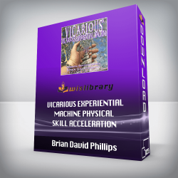 Brian David Phillips – VICARIOUS EXPERIENTIAL MACHINE Physical Skill Acceleration
