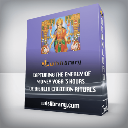 Capturing the Energy of Money Yoga 3 Hours of Wealth Creation Rituals
