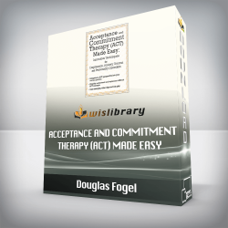 Douglas Fogel – Acceptance and Commitment Therapy (ACT) Made Easy