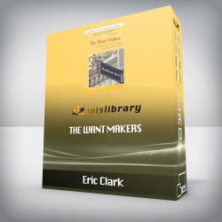 Eric Clark – The Want Makers: Inside the World of Advertising: How They Make You Buy