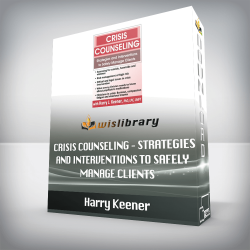 Harry Keener – Crisis Counseling – Strategies and Interventions to Safely Manage Clients