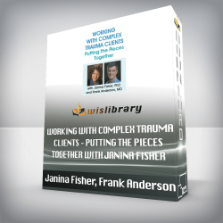 Janina Fisher, Frank Anderson – Working with Complex Trauma Clients – Putting the Pieces Together with Janina Fisher