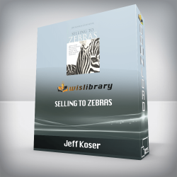 Jeff Koser – Selling to Zebras: How to Close 90% of the Business You Pursue Faster, More Easily,