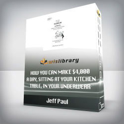 Jeff Paul – How You Can Make $4,000 A Day, Sitting At Your Kitchen Table, In Your Underwear