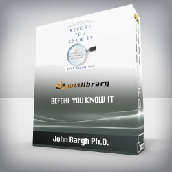 John Bargh Ph.D. – Before You Know It: The Unconscious Reasons We Do What We Do