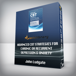 John Ludgate – Advanced CBT Strategies for Chronic or Recurrent Depression & Anxiety