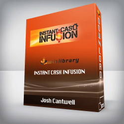 Josh Cantwell – Instant Cash Infusion