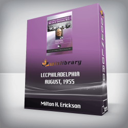 Lectures & Demonstrations by Milton H. Erickson, MD – Philadelphia – August, 1955