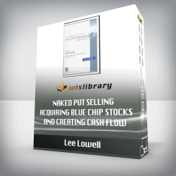 Lee Lowell – Naked Put Selling Acquiring Blue Chip Stocks and Creating Cash Flow