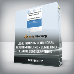 Lois Fenner – Legal Issues in Behavioral Health Maryland – Legal and Ethical Considerations