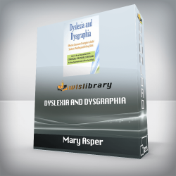 Mary Asper – Dyslexia and Dysgraphia – Effective Classroom Strategies to Build Students' Reading and Writing Skills