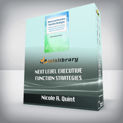 Nicole R. Quint – Next Level Executive Function Strategies – Performance Improvement Solutions to Help Kids and Teens Get Organized, Manage Time and Complete Tasks