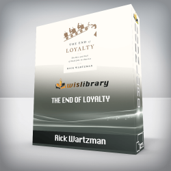 Rick Wartzman – The End of Loyalty: The Rise and Fall of Good Jobs in America