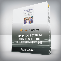 Sean G. Smith – 2-Day Intensive Trauma Course – Conquer the Deteriorating Patient