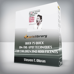 Steven T. Olivas – Over 75 Quick On-The-Spot Techniques for Children and Adolescents