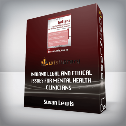 Susan Lewis – Indiana Legal and Ethical Issues for Mental Health Clinicians