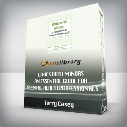 Terry Casey – Ethics with Minors – An Essential Guide for Mental Health Professionals