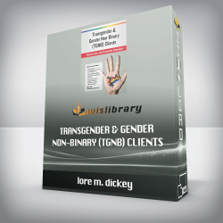 lore m. dickey – Transgender & Gender Non-Binary (TGNB) Clients – Clinical Issues and Treatment Strategies