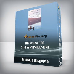 Amitava Dasgupta – The Science of Stress Management: A Guide to Best Practices for Better Well-Being