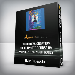 Hale Dwoskin – Effortless Creation – The Ultimate Course on Manifesting Your Goals