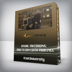 KinkUniversity- Visual Takedowns: How to Dom with Your Eyes