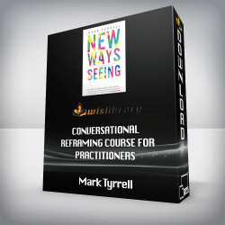 Mark Tyrrell – Conversational Reframing Course for Practitioners