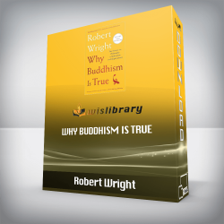 Robert Wright – Why Buddhism is True: The Science and Philosophy of Meditation and Enlightenment