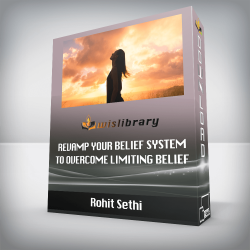 Rohit Sethi – Revamp your belief system to overcome limiting belief
