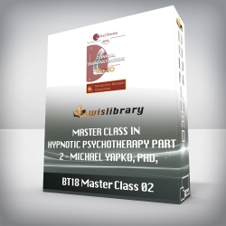 BT18 Master Class 02 – Master Class in Hypnotic Psychotherapy Part 2 – Michael Yapko, PhD, and Jeffery Zeig, PhD