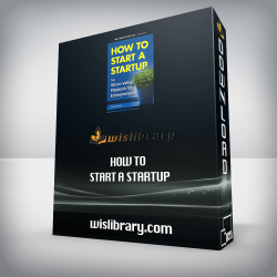 How to Start a Startup: The Silicon Valley Playbook for Entrepreneurs