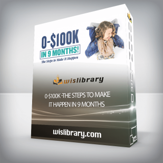 0-$100K -The Steps To Make It Happen In 9 Months