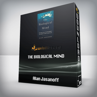 Alan Jasanoff – The Biological Mind: How Brain, Body, and Environment Collaborate to Make Us Who We Are