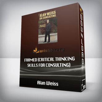 Alan Weiss – Framed (Critical Thinking Skills for Consulting)