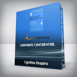 Cynthia Shapiro – Corporate Confidential: 50 Secrets Your Company Doesn't Want You to Know and What to Do About Them