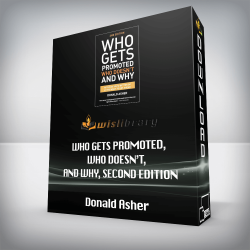 Donald Asher – Who Gets Promoted, Who Doesn't, and Why, Second Edition: 12 Things You'd Better Do If You Want to Get Ahead