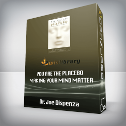 Dr. Joe Dispenza – You Are the Placebo – Making Your Mind Matter