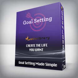 Goal Setting Made Simple – Create the Life You Want