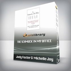 Jody Foster & Michelle Joy – The Schmuck in My Office: How to Deal Effectively with Difficult People at Work