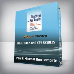 Paul R. Niven & Ben Lamorte – Objectives and Key Results: Driving Focus, Alignment, and Engagement with OKRs (Wiley Corporate F&A)