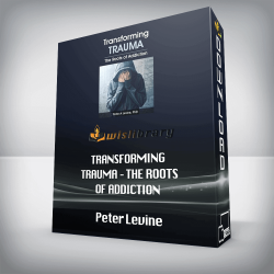 Peter Levine – Transforming Trauma – The Roots of Addiction