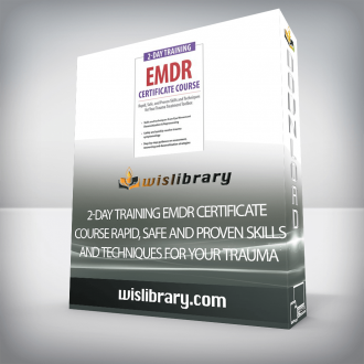 2-Day Training EMDR Certificate Course Rapid, Safe and Proven Skills and Techniques for Your Trauma Treatment Toolbox