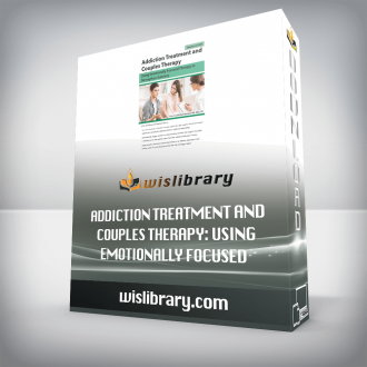 Addiction Treatment and Couples Therapy: Using Emotionally Focused Therapy to Strengthen Sobriety