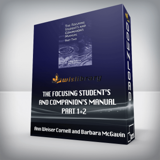 Ann Weiser Cornell and Barbara McGavin – The Focusing Student's and Companion's Manual Part 1+2