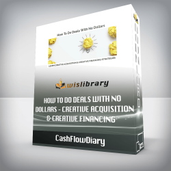 CashFlowDiary – How To Do Deals With No Dollars – Creative Acquisition & Creative Financing Simplified