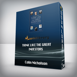 Colin Nicholson – Think Like the Great Investors: Make Better Decisions and Raise Your Investing to a New Level