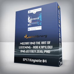 EP17 Keynote 04 – Mozart and the Art of Listening – Rob Kapilow and Jeffrey Zeig, PhD