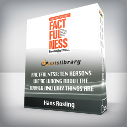 Hans Rosling – Factfulness: Ten Reasons We're Wrong About the World and Why Things Are Better Than You Think